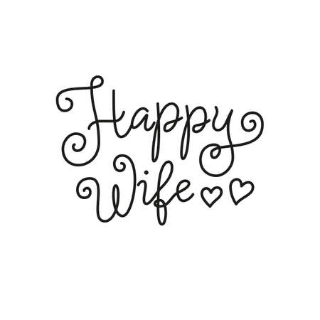 Modern calligraphy lettering of Happy Wife in black isolated on white background for decoration, poster, greeting cards, holiday, birthday, postcard, Valentines day, valentine, wedding