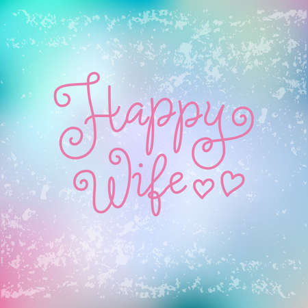 Modern calligraphy lettering of Happy Wife in pink on blue pink background with texture for decoration, poster, greeting cards, holiday, birthday, postcard, Valentines day, valentine, wedding