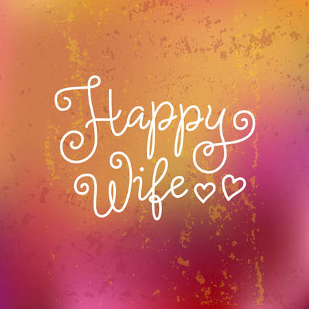 Modern calligraphy lettering of Happy Wife in white on orange pink and textured background for decoration, poster, greeting cards, holiday, birthday, postcard, Valentines day, valentine, wedding