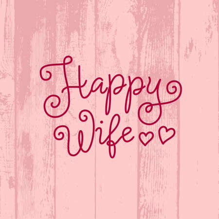 Modern calligraphy lettering of Happy Wife in red on pink background with wooden texture for decoration, poster, greeting cards, holiday, birthday, postcard, Valentines day, valentine, wedding