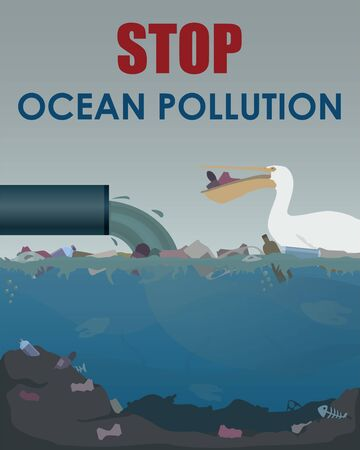 Stop ocean pollution poster. Stock vector illustration. Different garbage and slime in the water. Industrial pipe polluting water and pelican with waste inside the beak. Eco concept.