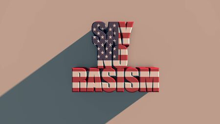 Los Angeles, USA The inscription SAY NO RASISM with usa flag texture on white background 3d rendering . 3d rendering .