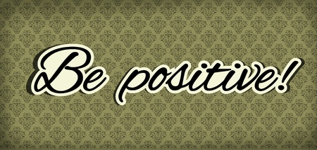 positive note: Illustration of script wirtten phrase be positive sticker
