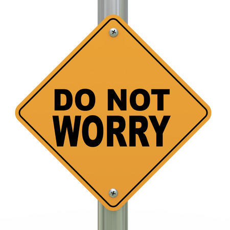 hopelessness: 3d illustration of yellow roadsign of do not worry