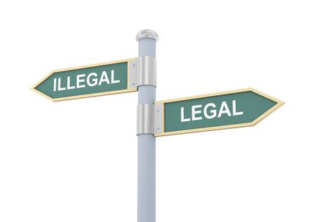 legitimate: 3d illustration of roadsign of words illegal and legal