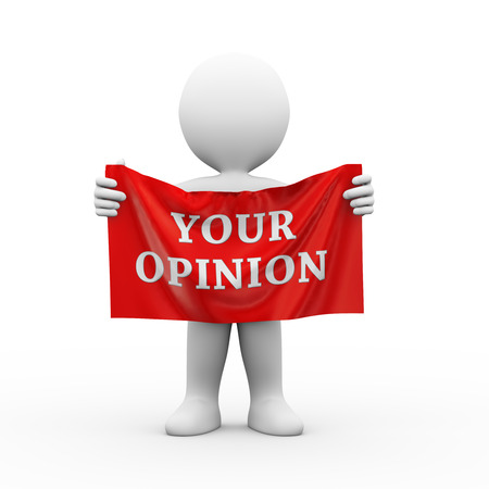 opinion: 3d illustration of man holding cloth banner of word text your opinion.  3d rendering of human people character