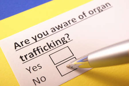 Are you aware of organ trafficking? Yes or no?