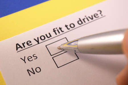 Are you fit to drive? Yes or no?