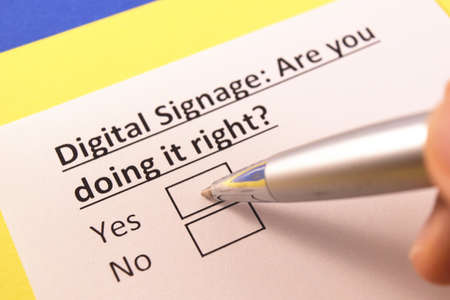 Digital Signage: Are you doing it right? Yes or no?