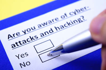 Are you aware of cyber-attacks and hacking? Yes or no?