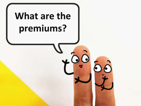 Two fingers are decorated as two person. One of them is asking what are the premiums.
