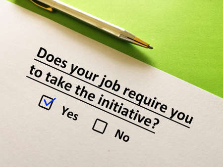 One person is answering question. The person thinks that his job require him to take the initiative.