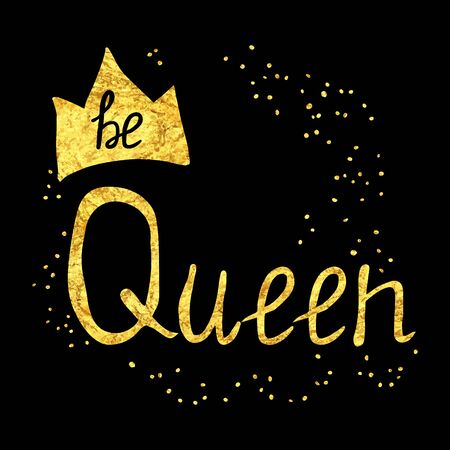 queen: Be queen. Hand drawn golden illustration with inspirational quote for posters, cards, flyers, T-shirt print and web-use. Illustration