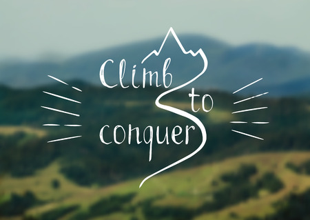 conquer: Climb to conquer. Hand drawn motivational and inspirational quote on a blurred mountains background for posters, cards, flyers, print and web-use. Vector illustration. Illustration