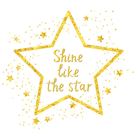 Shine like the star. Hand drawn golden illustration with inspirational quote for posters, cards, flyers, T-shirt print and web-use. Illustration