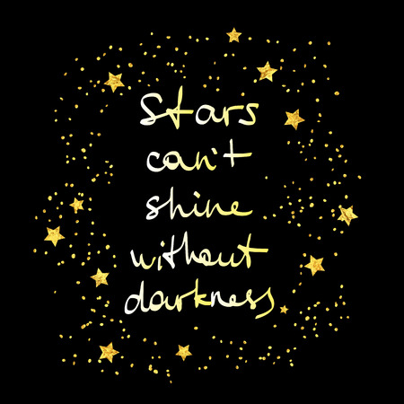 cant: Stars cant shine without darkness. Hand drawn illustration with golden stars and inspirational quote on black background. Illustration