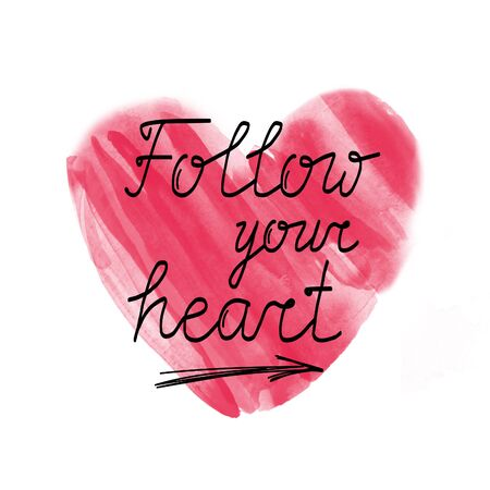 ideally: Follow your heart.  watercolor red heart on white background and inspirational quote for posters, cards,  T-shirt print and web-use. Ideally for Valentines Day design.