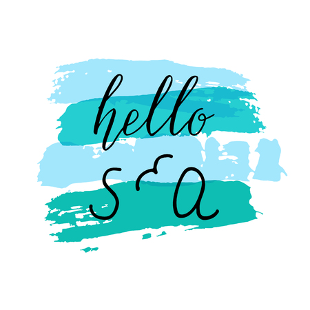 ideally: Inspirational hand drawn Hello sea quote on a calm light blue background. Ideally for poster design.