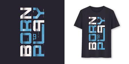 Nacido para jugar diseño gráfico de vector de camiseta moderna, tipografía
