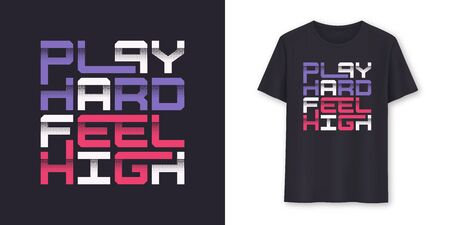 Play Hard Feel High graphic modern t-shirt vector design, typography.