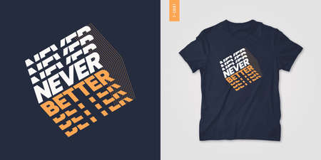 Never better typographic t-shirt design, geometric poster, vector illustration