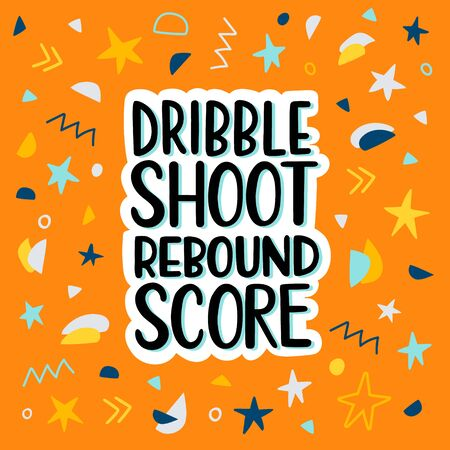 Dribble shoot rebound score hand drawn flat vector lettering phrase, inspirational quote for active basketball players and fun.Design for stickers and prints, poster template Banque d'images - 144727440