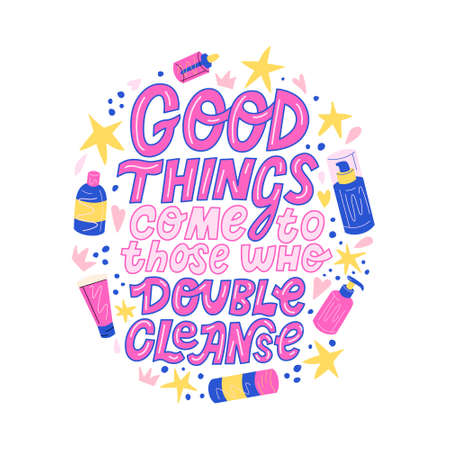 Vector lettering funny quote Good things come to those who double cleanse. Colourful doodle phrase about skin care and cleansing routine to remove make up and cosmetics with jars, tubes, oil dispenser