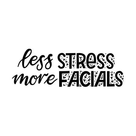 Less stress, more facials. Funny quote, phrase or slogan for spa at home or beauty salon. Relax and take care of yourself, skin and face. Skin care routine with beauty products. Modern calligraphy. Vectores