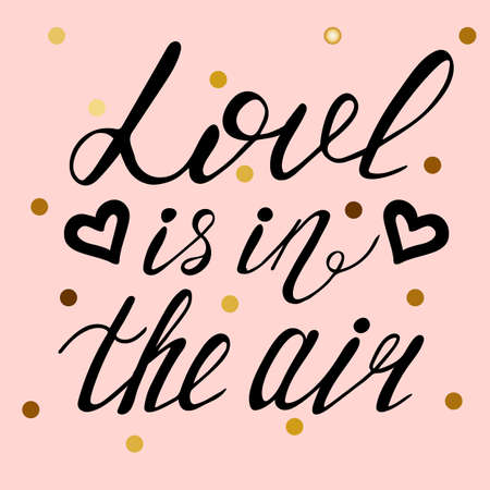Love is in the air handwritten text. Calligraphic lettering, grunge style. Dark brush pen lettering isolated on white background. Hand drawn design elements.