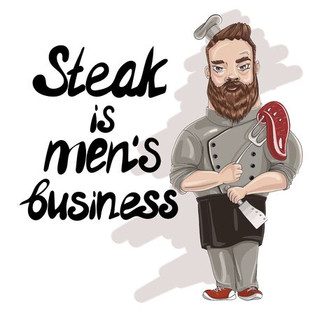 Chef in a cook hat holds a fork with a steak in one hand and a knife in the other. Lettering vector illustration. Steak is men's business