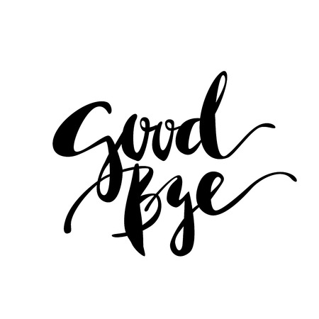 Inspirational lettering Good Bye. Hand drawn modern brush calligraphy. Vector lettering art. Ink illustration. Lettering element for graphc design. Isolated on white background.
