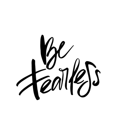 Be Fearless calligraphy incription. Modern brush calligraphy. Vector incription.