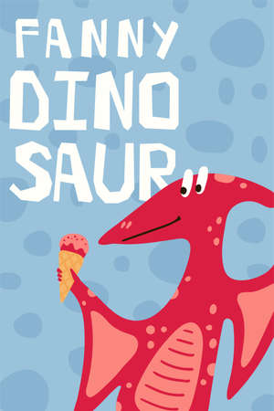 Children's poster with dinosaur eats ice cream in cartoon style. Cute concept wiht lettering Fanny dinosaur. Illustration for the design postcard, textiles, shirt. Vector
