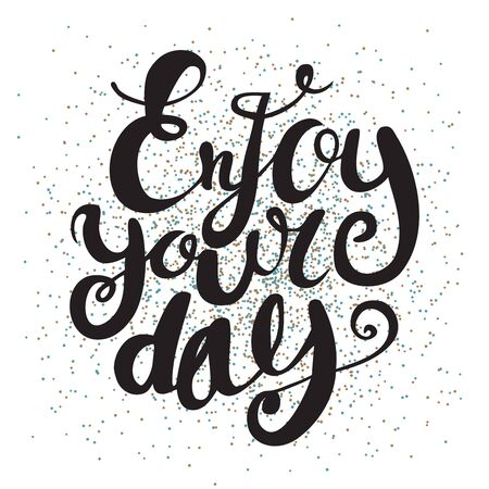 Disfruta tu día. Cartel motivacional e inspirador con letras a mano. Ilustración de vector.
