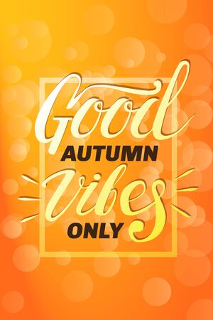 Good autumn vibes only banner with hand lettering. Vector illustration for your graphic design.
