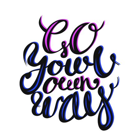 Go your own way. Motivational and inspirational poster with hand lettering. Vector illustration.
