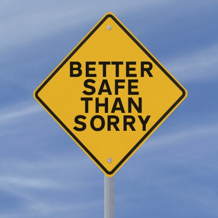 it s better to be safe than sorry Find out the definition of the phrase 'better safe than sorry', its origin and how to use it in a sentence.