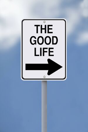 good life: A conceptual one way road sign on living the good life