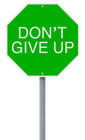not give: A modified stop sign with a motivational message