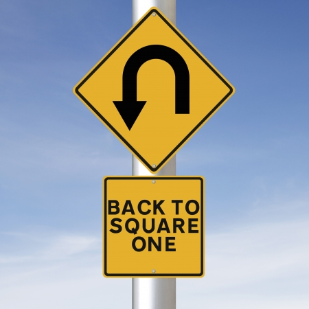 turn back: Conceptual road signs indicating a u-turn symbol and Back to Square One
