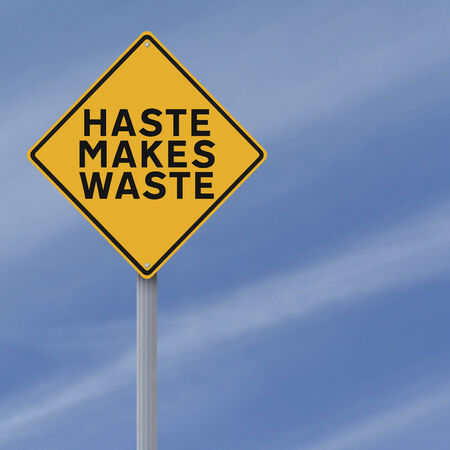 drive safely: A modified road sign indicating Haste Makes Waste