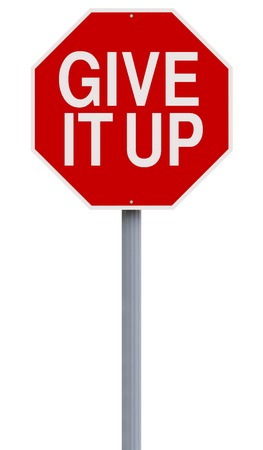 A modified stop sign indicating Give It Up photo