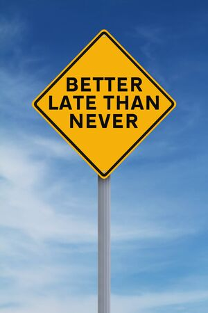 drive safely: A modified road sign indicating Better Late Than Never