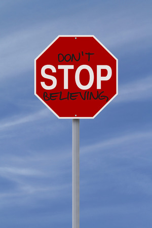 believing: A modified stop sign indicating Dont Stop Believing