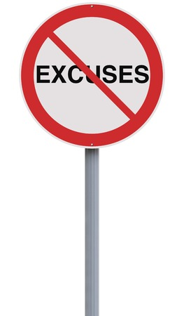 suggesting: A modified road sign suggesting Excuses are not allowed