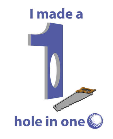 I made a hole in one, a saw nearby shows a hole was cut in a large number one. A golf ball supports the theme.