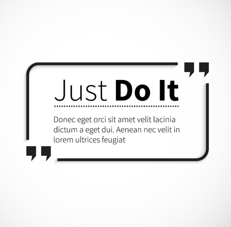 just do it: Quote bubble, quote marks, quotation marks, quote box, get a quote. Phrase just do it in quotes on white. Text poster, motivation wisdom saying and note quotation and inspire, motivational philosophy Illustration
