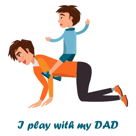 I play with my dad poster. Little boy riding on his father s back isolated on white. Vector illustration in fatherhood concept, spending time together Illustration