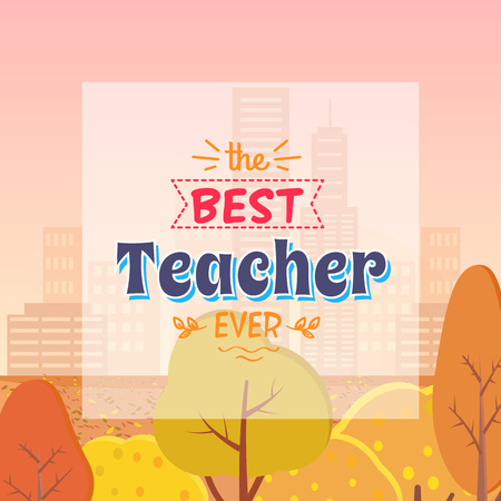Best Teacher Ever congratulation. Colorful vector illustration of compliment for the tutor. Background is autumn misty city with yellowed trees