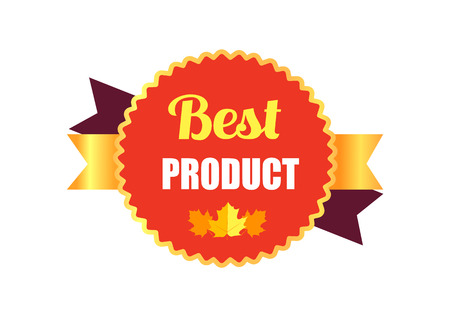Best product sticker consisting of round shape figure and text in it, icon of maple leaf and gold ribbon behind circle vector illustration Illustration